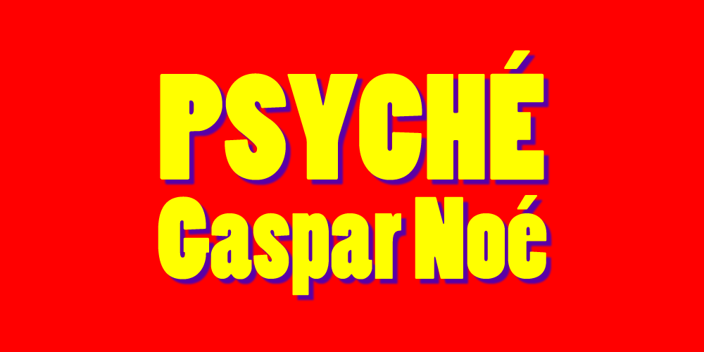 Psyché, a 2018 film by Gaspar Noé