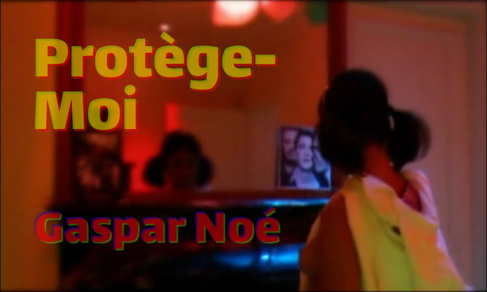 Protège-Moi – Gaspar Noé