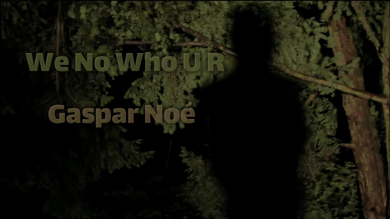 We No Who U R – Gaspar Noe