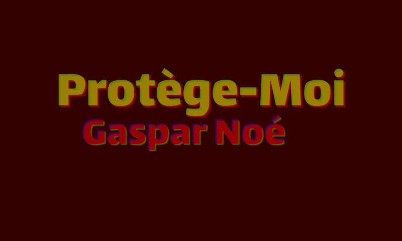 Gaspar Noé Protège-Moi